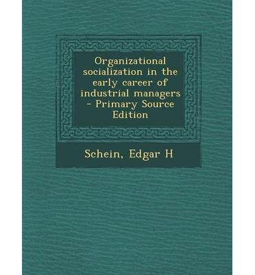 Organizational Socialization in the Early Career of Industrial Managers - Primary Source Edition