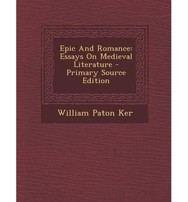 """ker epic romance essays The chanson de geste in the age of romance oxford: oxford up, 1995 ker, w p epic and romance: essays on medieval literature 1908 new york: dover, 1986 knapp, peggy """"the words of the parson's 'vertuous sentence'"""" in closure in the canterbury tales: the role of the parson's tale, edited by david raybin."""