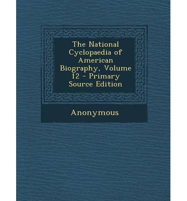 The National Cyclopaedia of American Biography, Volume 12