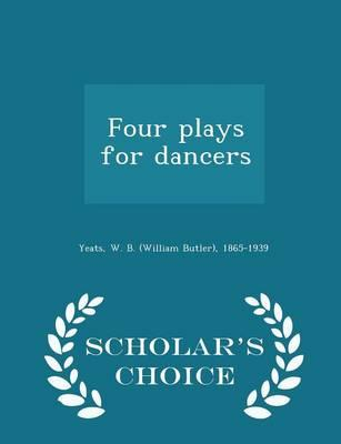 Four Plays for Dancers - Scholar's Choice Edition