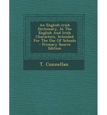 An English-Irish Dictionary, in the English and Irish Characters, Intended for the Use of Schools