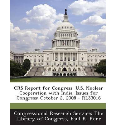 Crs Report for Congress : U.S. Nuclear Cooperation with India: Issues for Congress: October 2, 2008 - Rl33016