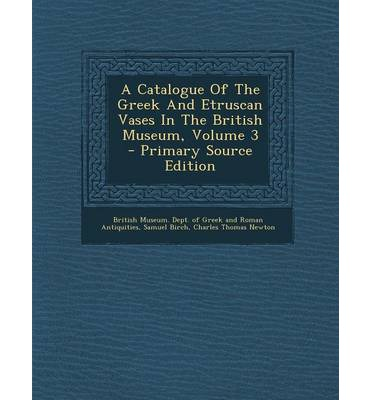 A Catalogue of the Greek and Etruscan Vases in the British Museum, Volume 3 - Primary Source Edition