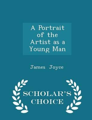 A Portrait of the Artist as a Young Man - Scholar's Choice Edition