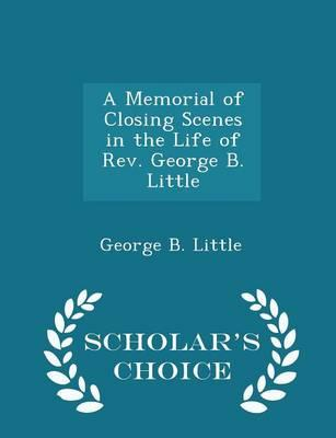 A Memorial of Closing Scenes in the Life of REV. George B. Little - Scholar's Choice Edition