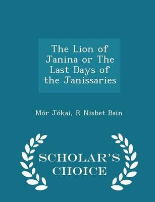 The Lion of Janina or the Last Days of the Janissaries - Scholar's Choice Edition