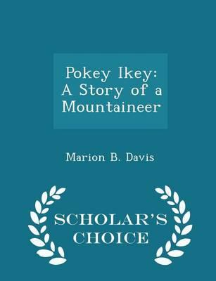 Pokey Ikey : A Story of a Mountaineer - Scholar's Choice Edition