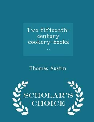 Two Fifteenth-Century Cookery-Books .. - Scholar's Choice Edition