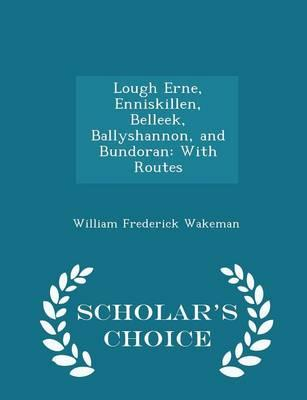 Lough Erne, Enniskillen, Belleek, Ballyshannon, and Bundoran : With Routes - Scholar's Choice Edition