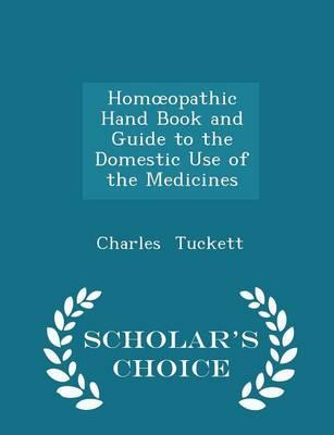 Hom Opathic Hand Book and Guide to the Domestic Use of the Medicines - Scholar's Choice Edition