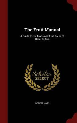 The Fruit Manual : A Guide to the Fruits and Fruit Trees of Great Britain