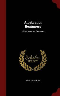 Free book ipod download Algebra for Beginners : With Numerous Examples PDF by Isaac Todhunter