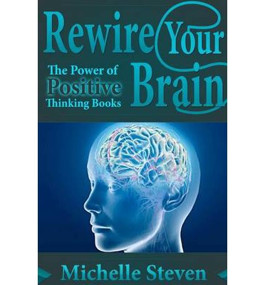 Rewire Your Brain: The Power of Positive Thinking Books