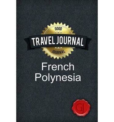 Téléchargement gratuit de livres audio pour ipod Travel Journal French Polynesia by Good Journal in French PDF iBook PDB