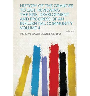 History of the Oranges to 1921, Reviewing the Rise, Development and Progress of an Influential Community Volume 4