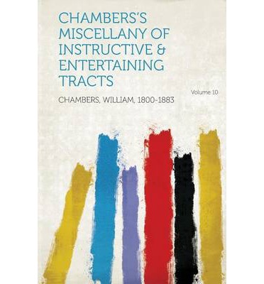 Chambers's Miscellany of Instructive & Entertaining Tracts Volume 10