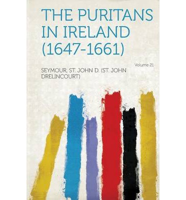 The Puritans in Ireland (1647-1661) Volume 21