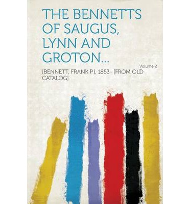 The Bennetts of Saugus, Lynn and Groton... Volume 2