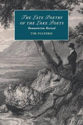 The Late Poetry of the Lake Poets : Romanticism Revised