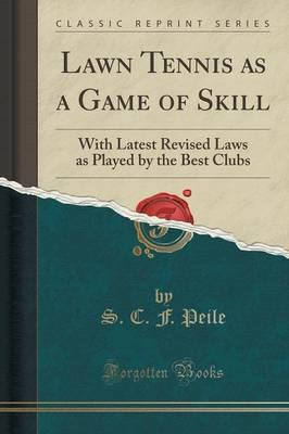 Lawn Tennis as a Game of Skill : With Latest Revised Laws as Played by the Best Clubs (Classic Reprint)
