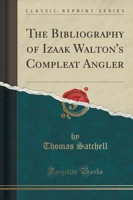 The Bibliography of Izaak Walton's Compleat Angler (Classic Reprint)