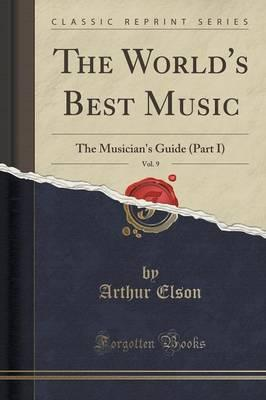 The World's Best Music, Vol. 9 : The Musician's Guide (Part I) (Classic Reprint)