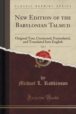 New Edition of the Babylonian Talmud, Vol. 3 : Original Text, Ciorrected, Formulated, and Translated Into English (Classic Reprint)