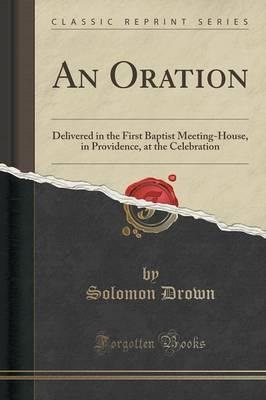 Descarga libros gratis en pdf. An Oration : Delivered in the First Baptist Meeting-House, in Providence, at the Celebration Classic Reprint en español MOBI by Solomon Drown 1330472977