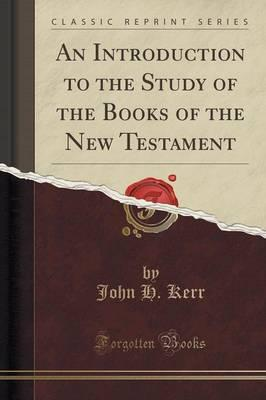 An Introduction to the Study of the Books of the New Testament (Classic Reprint)