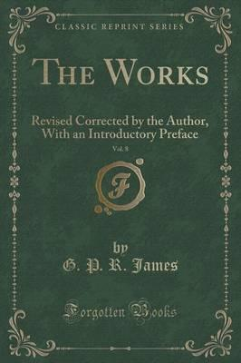 The Works, Vol. 8 : Revised Corrected by the Author, with an Introductory Preface (Classic Reprint)