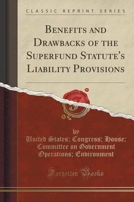 Benefits and Drawbacks of the Superfund Statute's Liability Provisions (Classic Reprint)