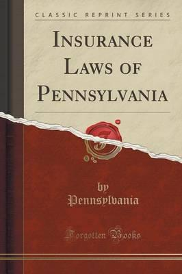 Insurance Laws of Pennsylvania (Classic Reprint)