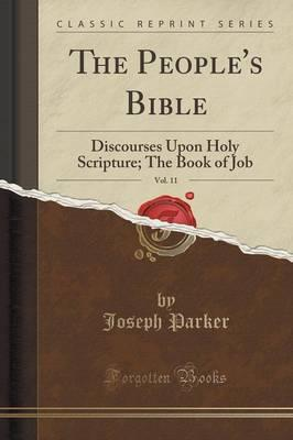 The People's Bible, Vol. 11 : Discourses Upon Holy Scripture; The Book of Job (Classic Reprint)