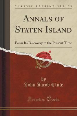 Download gratuito di libri inglesi audio Annals of Staten Island : From Its Discovery to the Present Time Classic Reprint by John Jacob Clute (Letteratura italiana) PDF