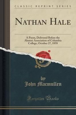 Nathan Hale : A Poem, Delivered Before the Alumni Association of Columbia College, October 27, 1858 (Classic Reprint)
