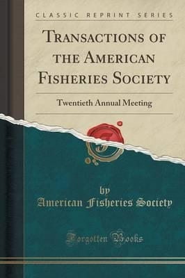 Transactions of the American Fisheries Society : Twentieth Annual Meeting (Classic Reprint)
