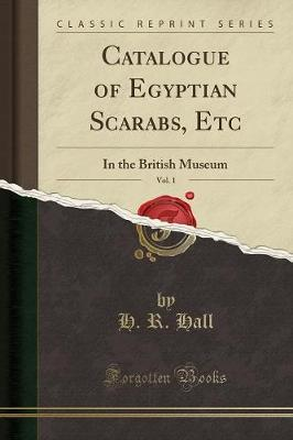 Catalogue of Egyptian Scarabs, Etc, Vol. 1 : In the British Museum (Classic Reprint)