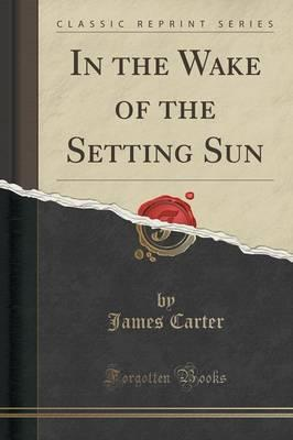 Lehrbuch-Downloads für das iPad In the Wake of the Setting Sun Classic Reprint 9781331902584 in German PDF CHM ePub by Professor of History James Carter