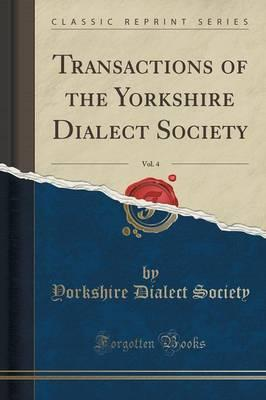 Transactions of the Yorkshire Dialect Society, Vol. 4 (Classic Reprint)