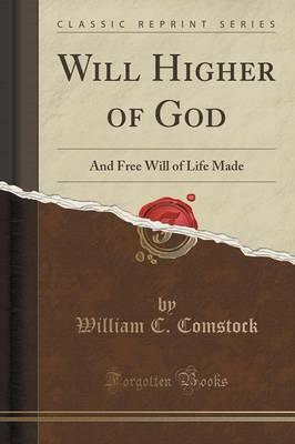 Will Higher of God : And Free Will of Life Made (Classic Reprint)