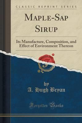 Kostenloses eBook-Format im PDF-Format Maple-SAP Sirup : Its Manufacture, Composition, and Effect of Environment Thereon Classic Reprint PDF ePub iBook