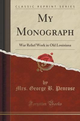 My Monograph : War Relief Work in Old Louisiana (Classic Reprint)
