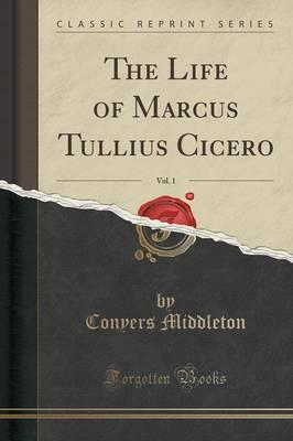 Ebook für mobile jar kostenloser Download The Life of Marcus Tullius Cicero, Vol. 1 Classic Reprint by Conyers Middleton PDF 9781332435623