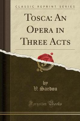 Tosca : An Opera in Three Acts (Classic Reprint)