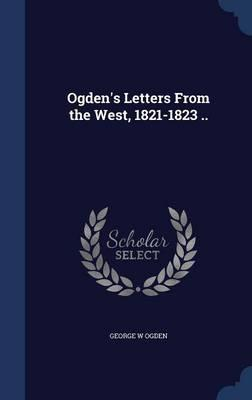 Ogden's Letters from the West, 1821-1823 ..