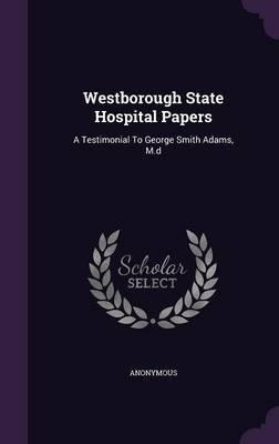 Westborough State Hospital Papers : A Testimonial to George Smith Adams, M.D