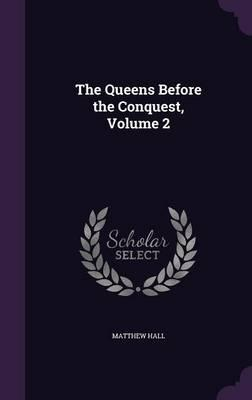 The Queens Before the Conquest, Volume 2