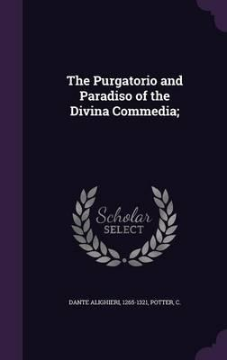 The Purgatorio and Paradiso of the Divina Commedia;