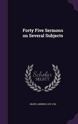 Forty Five Sermons on Several Subjects