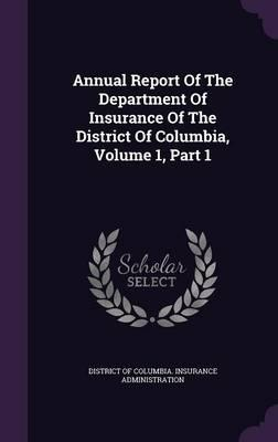 Annual Report of the Department of Insurance of the District of Columbia, Volume 1, Part 1